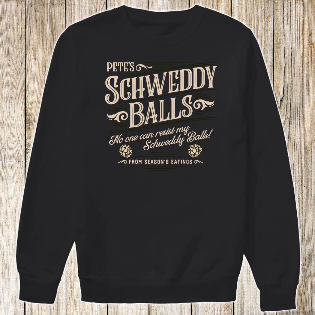 Pete's Schweddy Balls No One Can Resist My Schweddy Balls Shirt Sweatshirt
