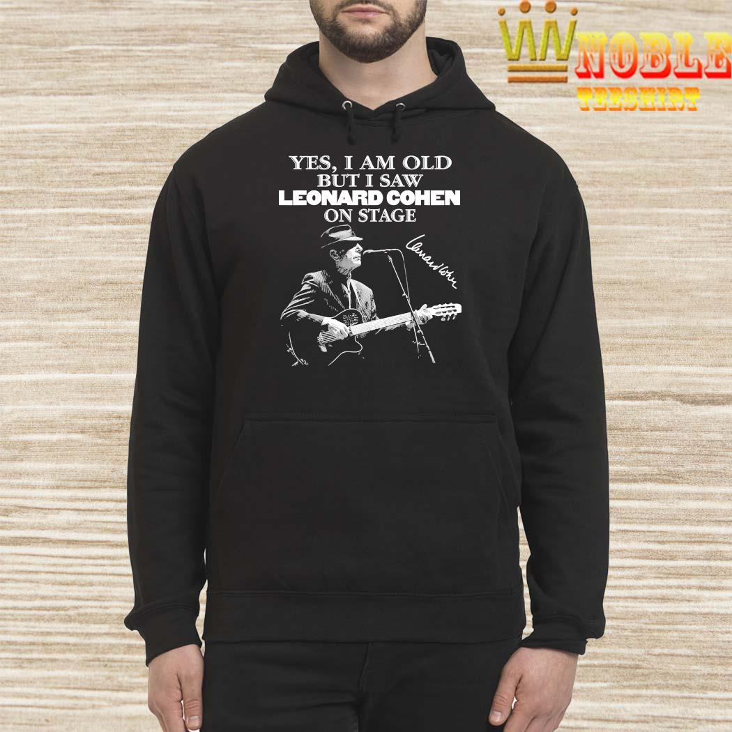 Yes I Am Old But I Saw Leonard Cohen On Stage Signature Shirt Hoodie
