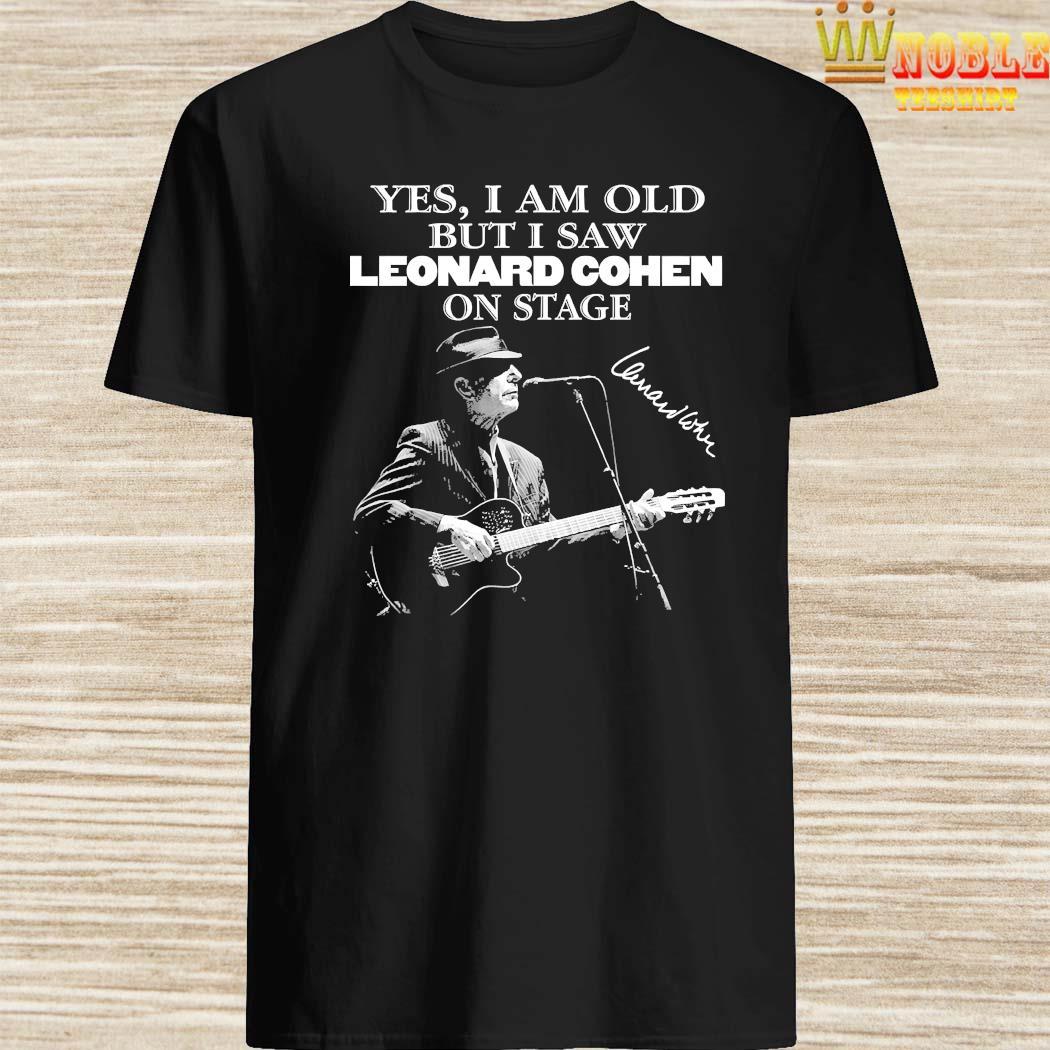 Yes I Am Old But I Saw Leonard Cohen On Stage Signature Shirt