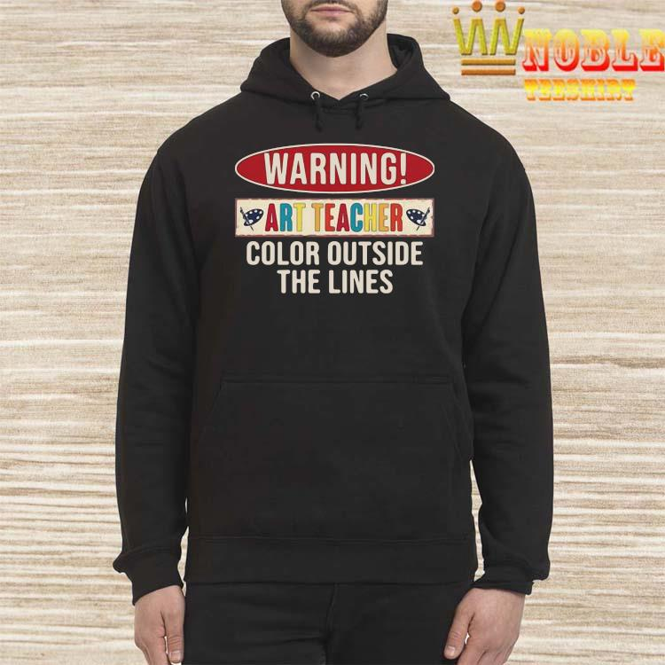 Awesome Warning Art Teacher Color Outside The Lines Shirt Hoodie