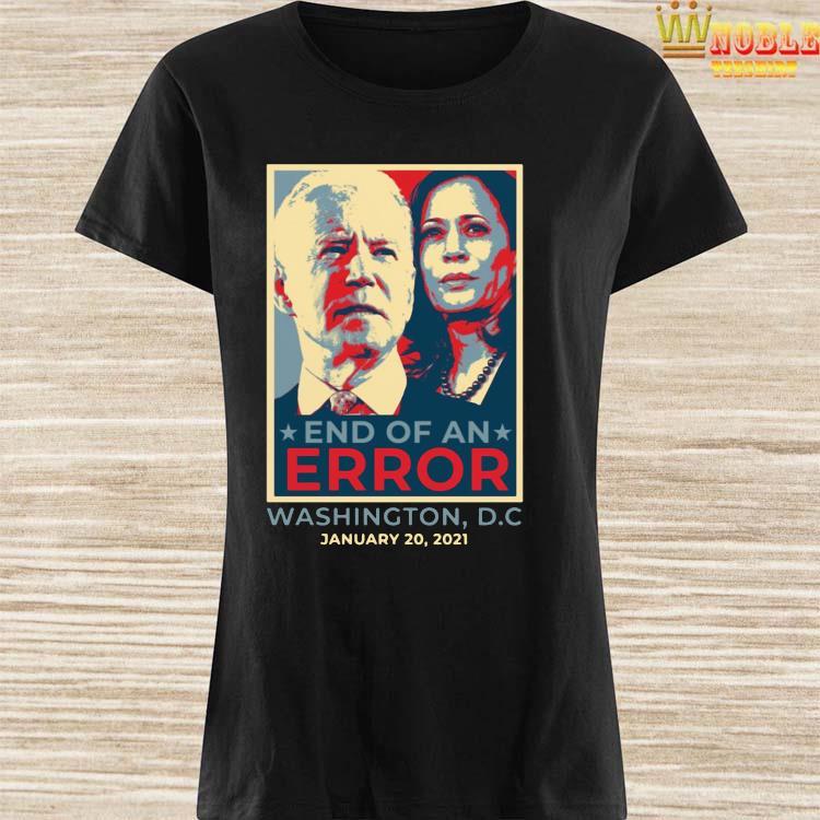 End Of An Error January 20th 2021 Inauguration Biden Harris Shirt Ladies Shirt