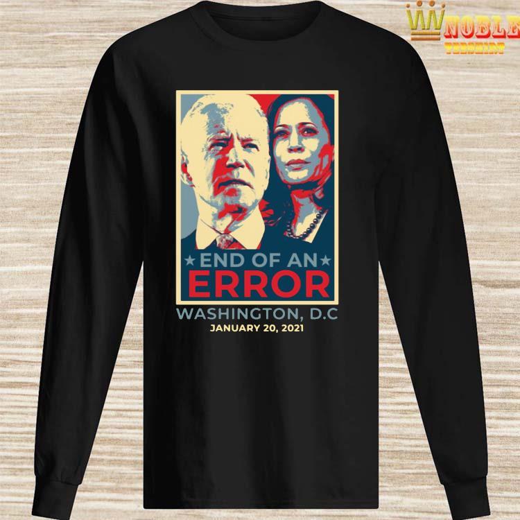 End Of An Error January 20th 2021 Inauguration Biden Harris Shirt Long Sleeved