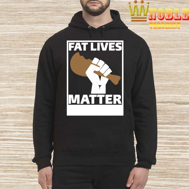 Fat Lives Matter Open The Buffets Shirt Hoodie