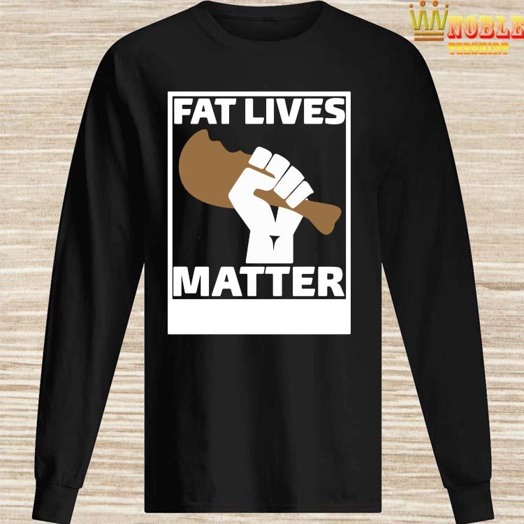 Fat Lives Matter Open The Buffets Shirt Long Sleeved