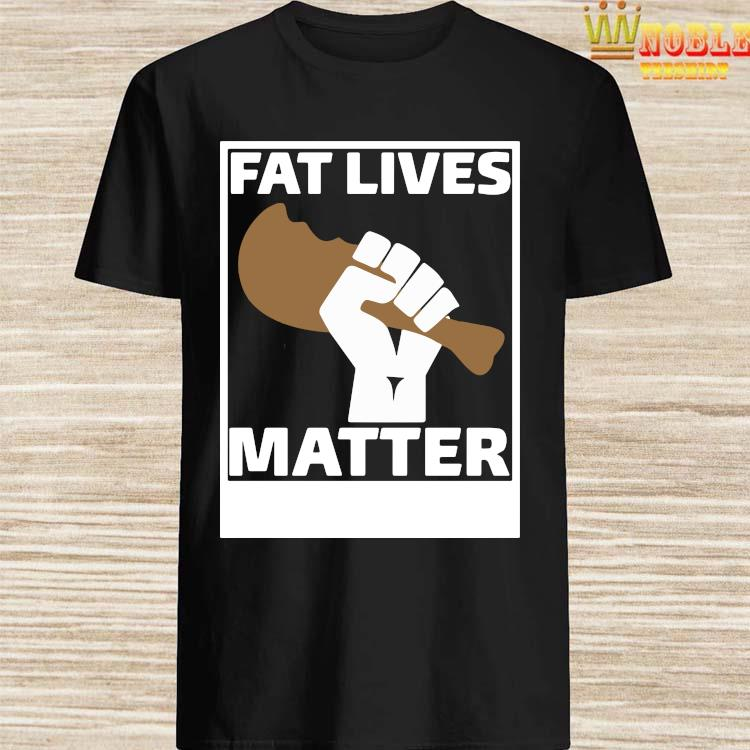 Fat Lives Matter Open The Buffets Shirt