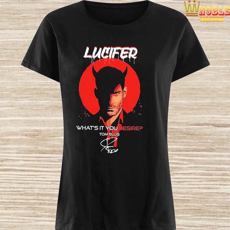 Lucifer What's It You Desire Tom Ellis Signature Shirt Ladies Shirt