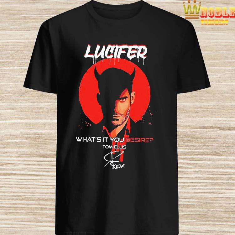 Lucifer What's It You Desire Tom Ellis Signature Shirt