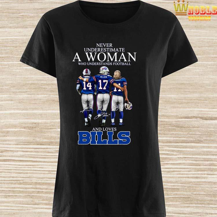 Never Underestimate A Woman Who Understands Football And Loves Bills Shirt Ladies Shirt