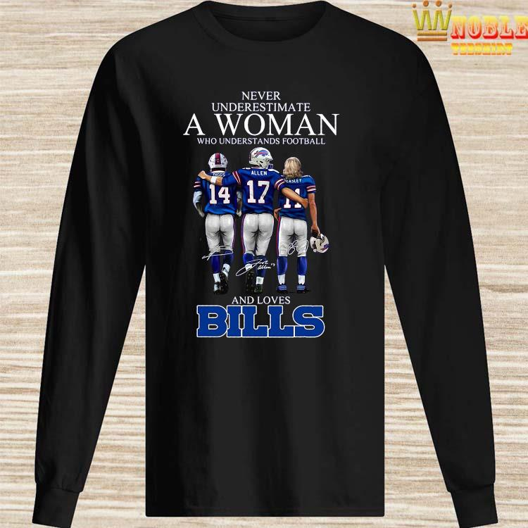 Never Underestimate A Woman Who Understands Football And Loves Bills Shirt Long Sleeved