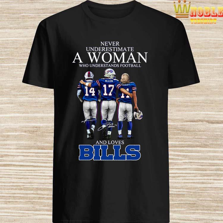 Never Underestimate A Woman Who Understands Football And Loves Bills Shirt