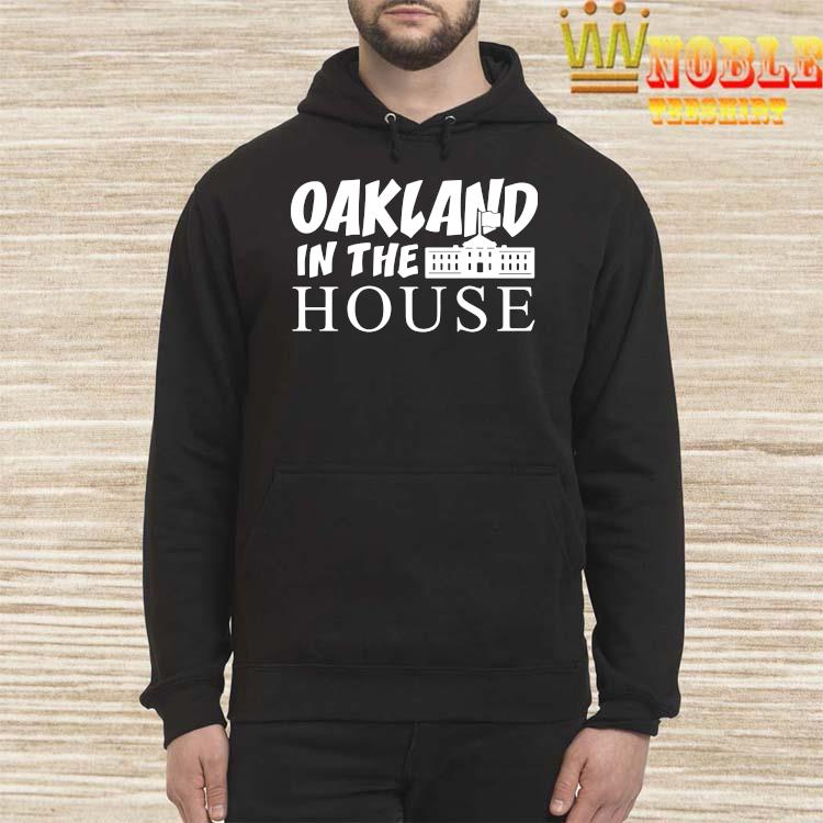 Oakland In The House Shirt Hoodie