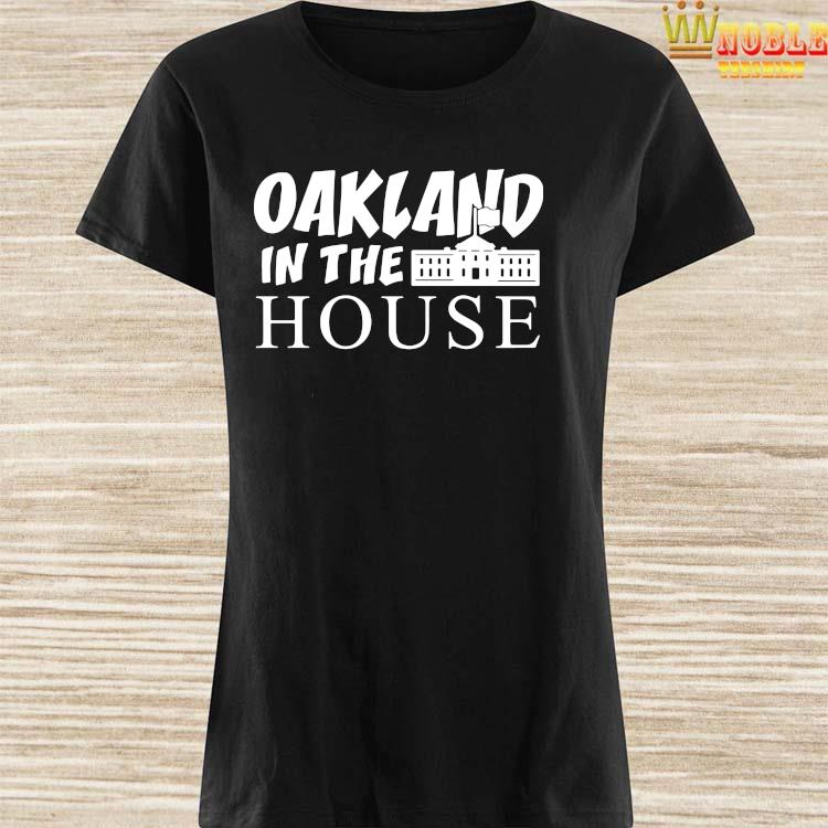 Oakland In The House Shirt Ladies Shirt