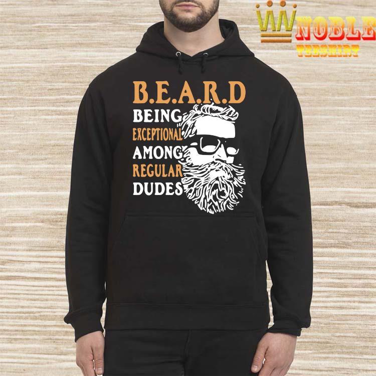 Premium Being Exceptional Among Regular Dudes Beard Shirt Hoodie