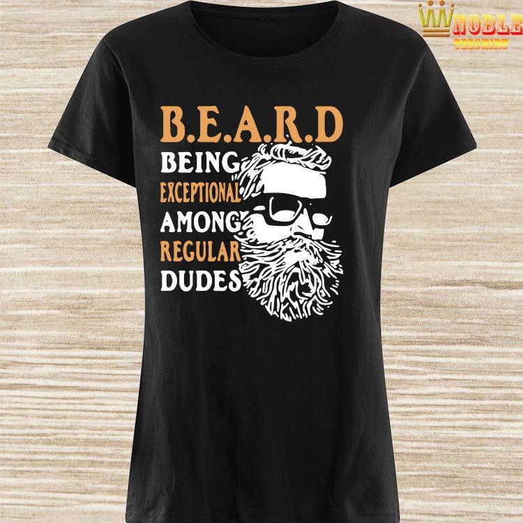 Premium Being Exceptional Among Regular Dudes Beard Shirt Ladies Shirt