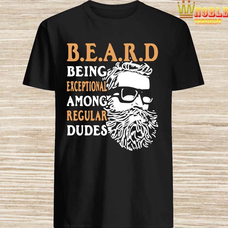 Premium Being Exceptional Among Regular Dudes Beard Shirt