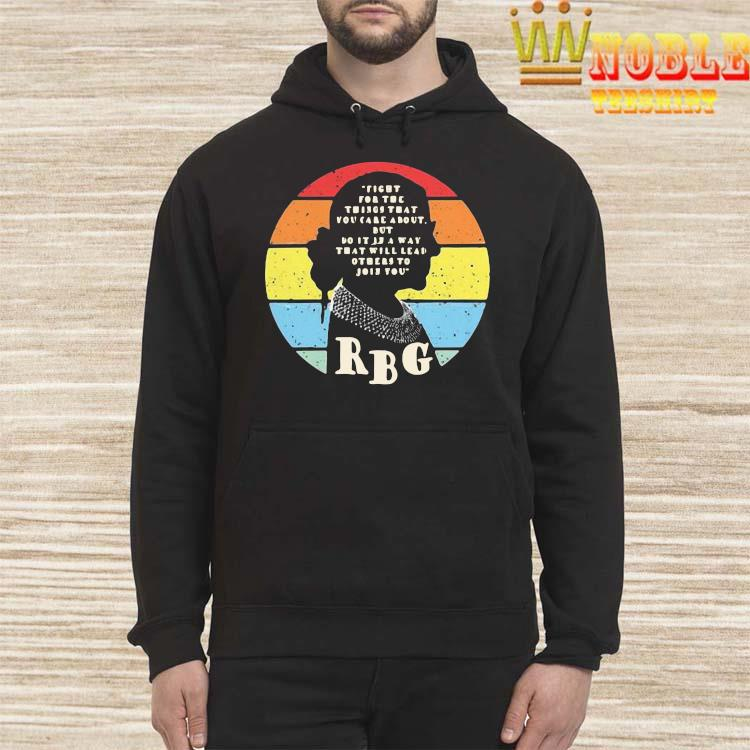 Pretty Rbg Ruth Bader Ginsburg Fight For The Thing That You Care About But Do It In A Way Vintage Shirt Hoodie