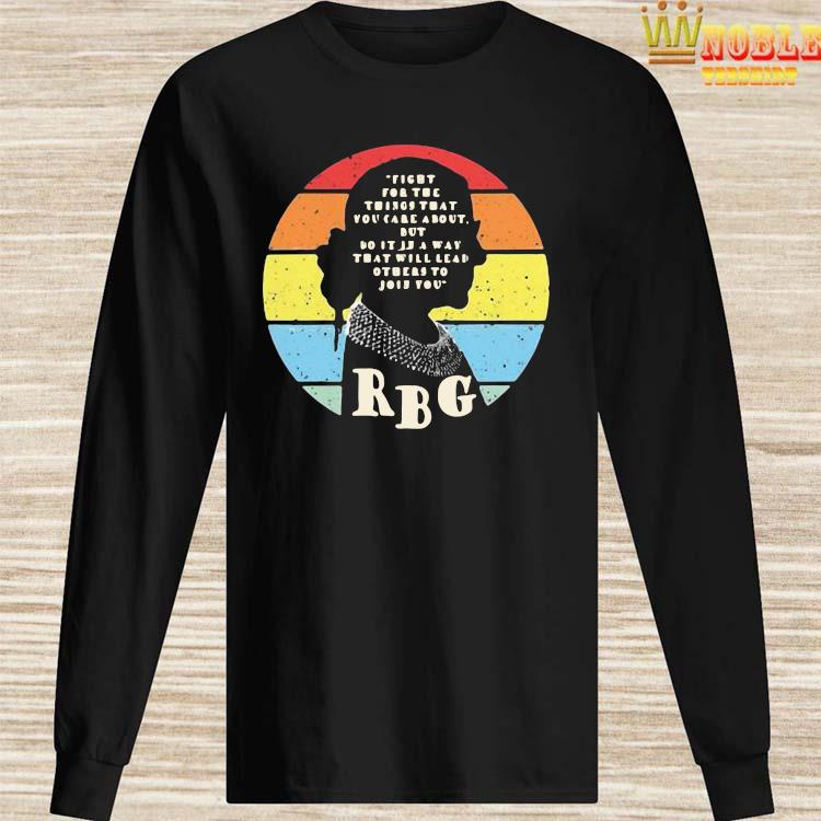 Pretty Rbg Ruth Bader Ginsburg Fight For The Thing That You Care About But Do It In A Way Vintage Shirt Long Sleeved