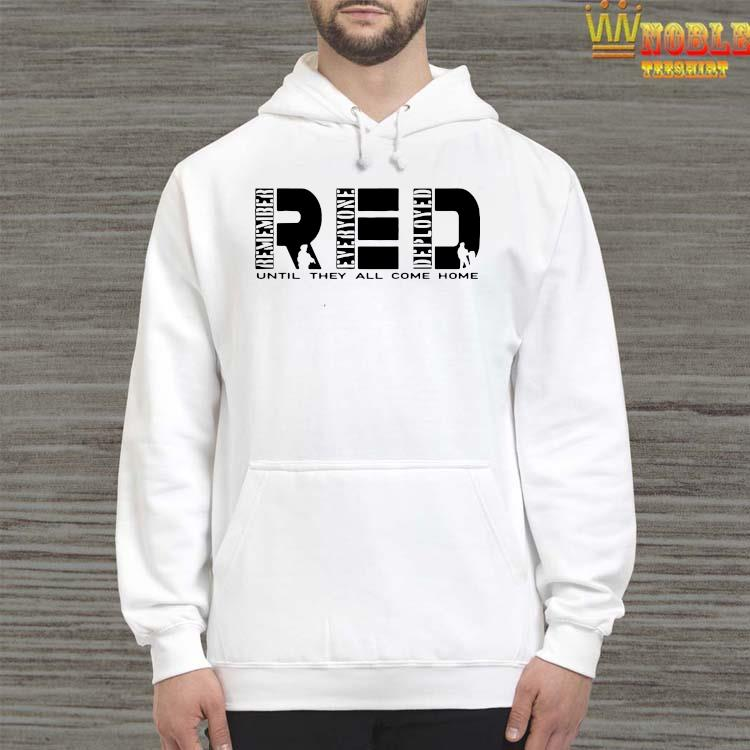Remember Everyone Deployed Red Until They All Come Home Shirt Hoodie