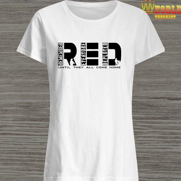 Remember Everyone Deployed Red Until They All Come Home Shirt Ladies Shirt