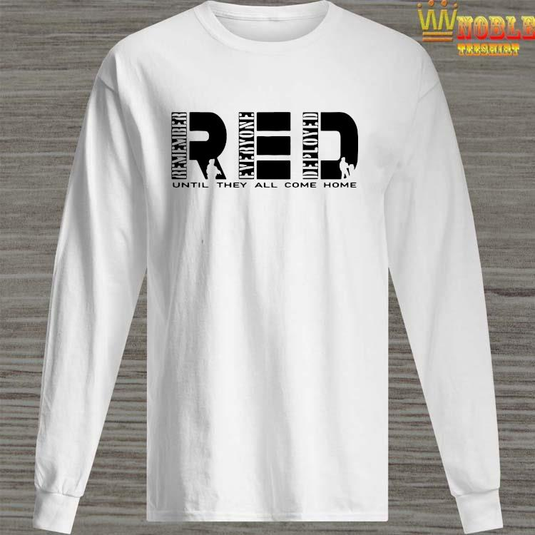 Remember Everyone Deployed Red Until They All Come Home Shirt Long Sleeved