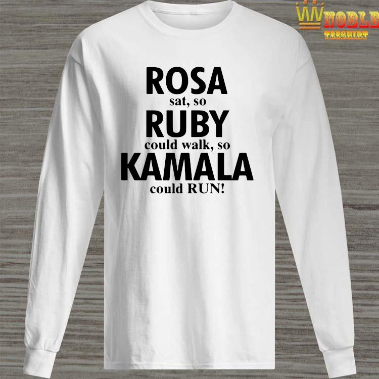 Rosa Sat So Ruby Could Walk So Kamala Could Run Shirt Long Sleeved