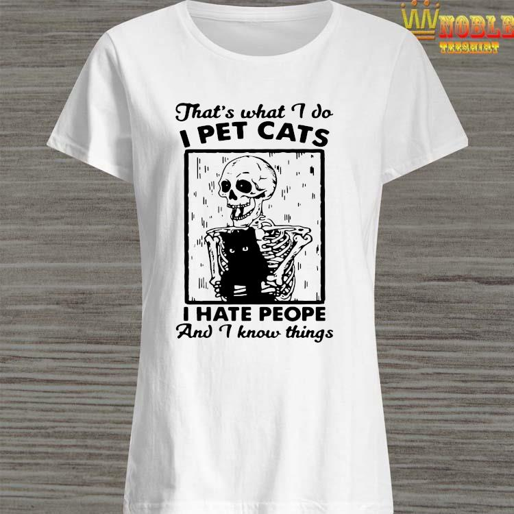 Skeleton That's What I Do I Pet Cats I Hate People And I Know Things Shirt Ladies Shirt
