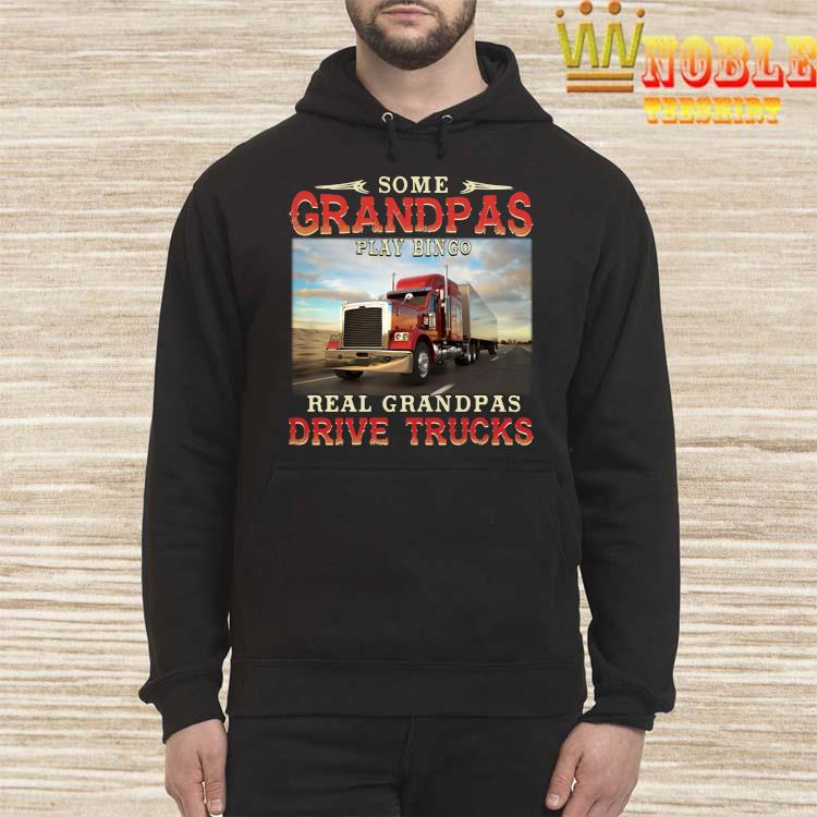 Some Grandpas Play Bingo Real Grandpas Drive Trucks Shirt Hoodie
