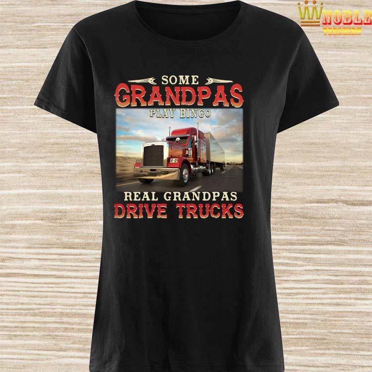 Some Grandpas Play Bingo Real Grandpas Drive Trucks Shirt Ladies Shirt