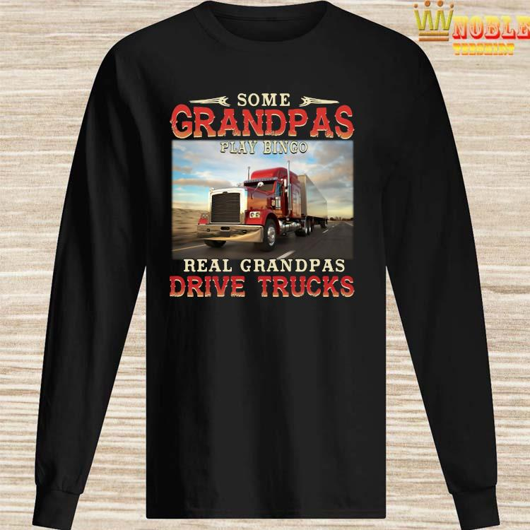 Some Grandpas Play Bingo Real Grandpas Drive Trucks Shirt Long Sleeved