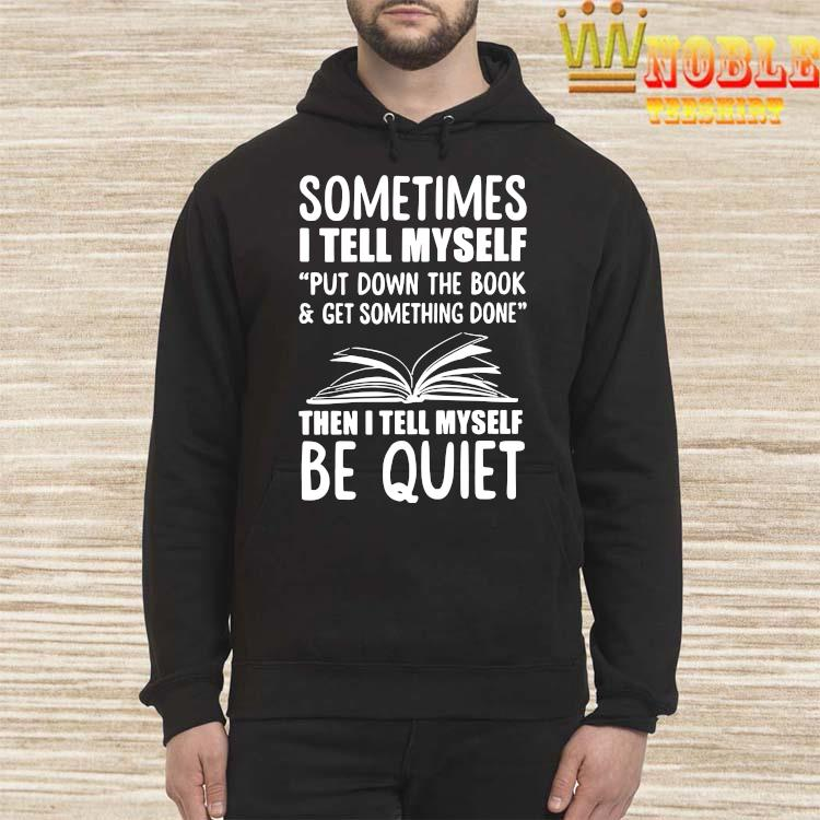 Sometimes I Tell Myself Put Down The Book & Get Something Done Shirt Hoodie
