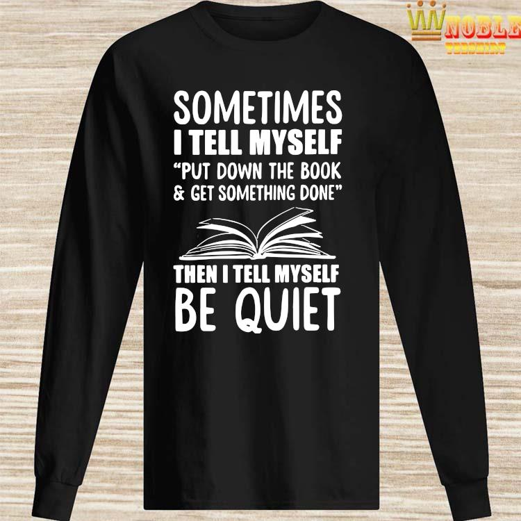 Sometimes I Tell Myself Put Down The Book & Get Something Done Shirt Long Sleeved